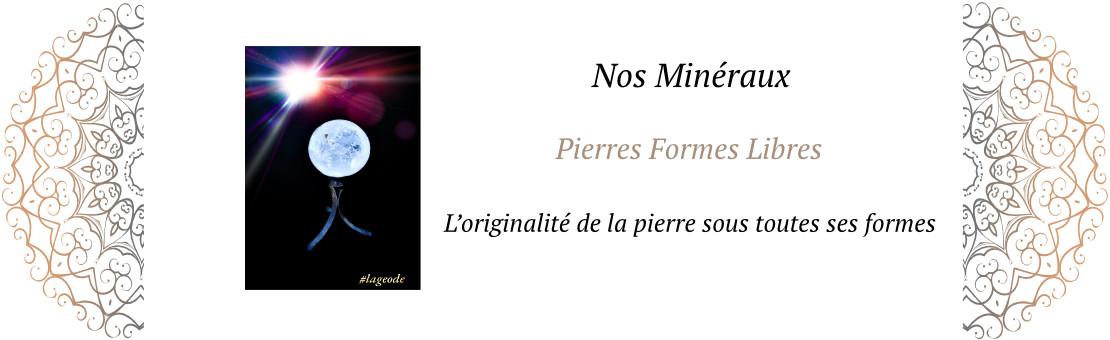 Nos Pierres Forme Libre - LaGeode66